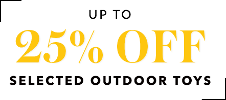 Shop up to 25% off selected outdoor toys