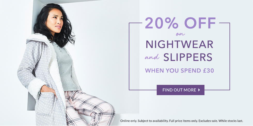 Don't sleep on these offers! Treat yourself to 20% off all nightwear and slippers when you spend £30 on all clothing at George.com