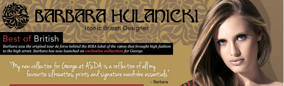 Barbara Hulanicki was the original tour de force behind the BIBA label of the 1960s that brought high fashion to the high street. Barbara has now launched an exclusive collection for George
