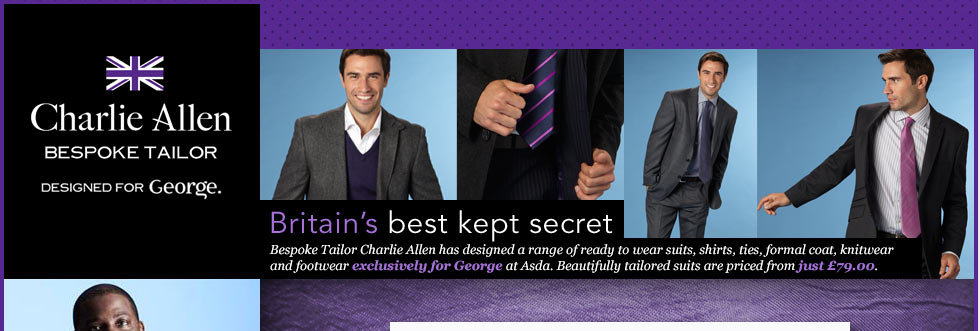 Charlie Allen - Bespoke Tailor - Britain's best kept secret Charlie Allen has designed a range of ready to wear suits, shirts, ties, formal coat, knitwear and footwear exclusively for George at Asda. Beautifully tailored suits are priced from just £79