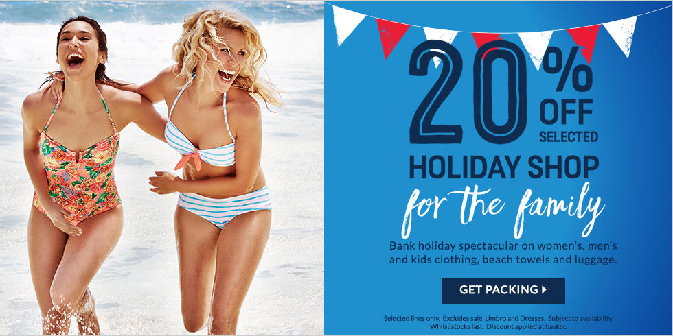 Bank holiday spectacular 20% off family holiday  shop at George.com