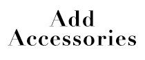 Add Accessories