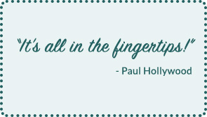 A Paul Hollywood quote, reading 'It's all in the fingertips!'