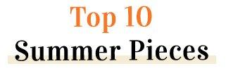 Top 10 Summer Pieces