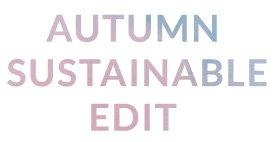 Autumn Sustainable Edit