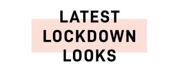Latest Lockdown Looks