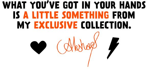 What you've got in your hands is a little something from my exclusive collection.