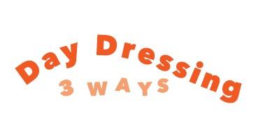 Day Dressing 3 Ways